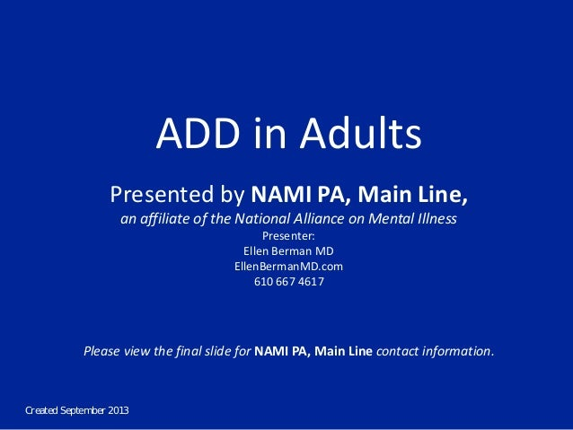 Created September 2013 ADD in Adults Presented by NAMI PA, Main Line, an affiliate of the National Alliance on Mental Illn...