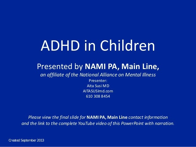 Created September 2013 ADHD in Children Presented by NAMI PA, Main Line, an affiliate of the National Alliance on Mental I...