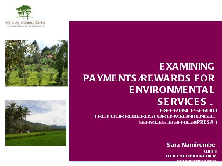 EXAMINING PAYMENTS/REWARDS FOR ENVIRONMENTAL SERVICES : EXPERIENCES FROM PRO-POOR REWARDS FOR ENVIRONMENTAL SERVICES IN AFRICA ( PRESA )