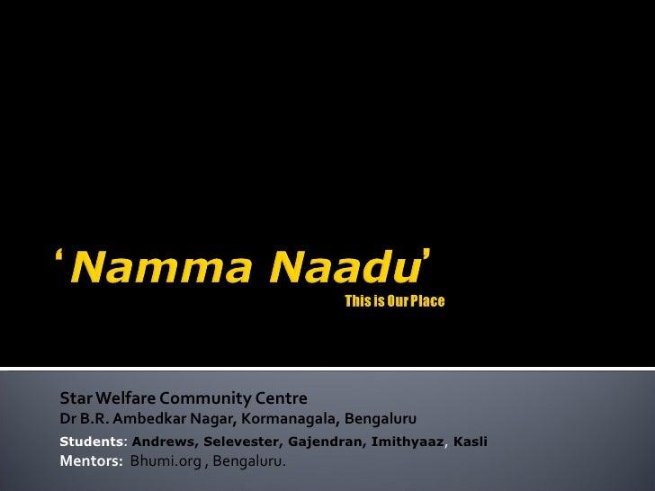Star Welfare Community Centre Dr B.R. Ambedkar Nagar, Kormanagala, Bengaluru Students :  Andrews, Selevester, Gajendran, I...