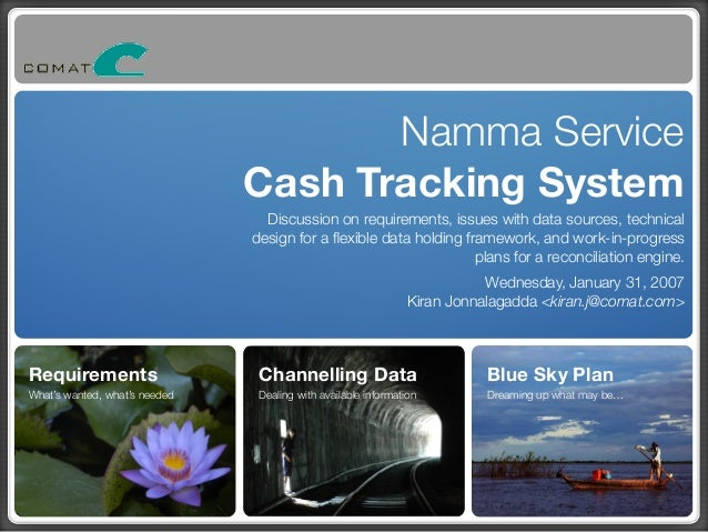 Namma Service Cash Tracking System Discussion on requirements, issues with data sources, technical design for a flexible da...