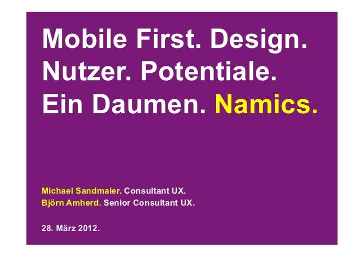 Mobile First. Design.Nutzer. Potentiale.Ein Daumen. Namics.Michael Sandmaier. Consultant UX.Björn Amherd. Senior Consultan...