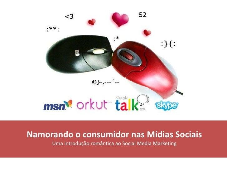 Namorando o consumidor nas Mídias Sociais<br />Uma introdução romântica ao Social Media Marketing<br />