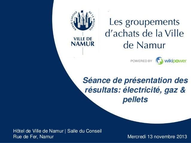 1  POWERED BY  Tous unis présentation des Séance de pour une énergie moins chère gaz & résultats: électricité, pellets  PO...
