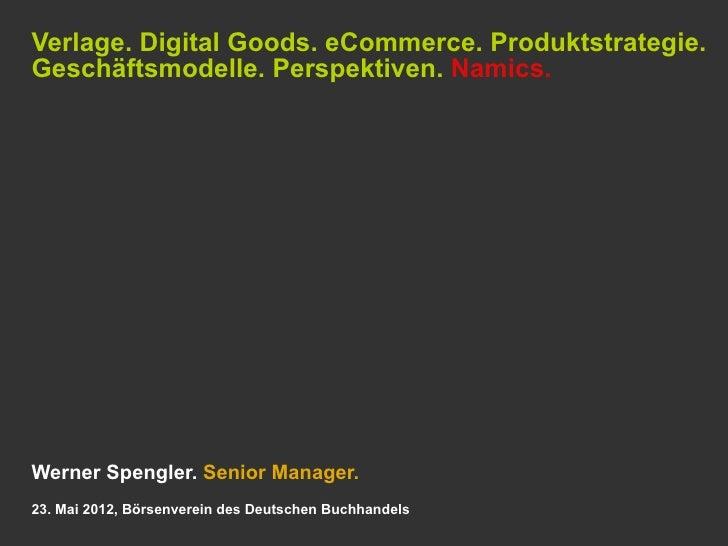 Verlage. Digital Goods. eCommerce. Produktstrategie.Geschäftsmodelle. Perspektiven. Namics.Werner Spengler. Senior Manager...