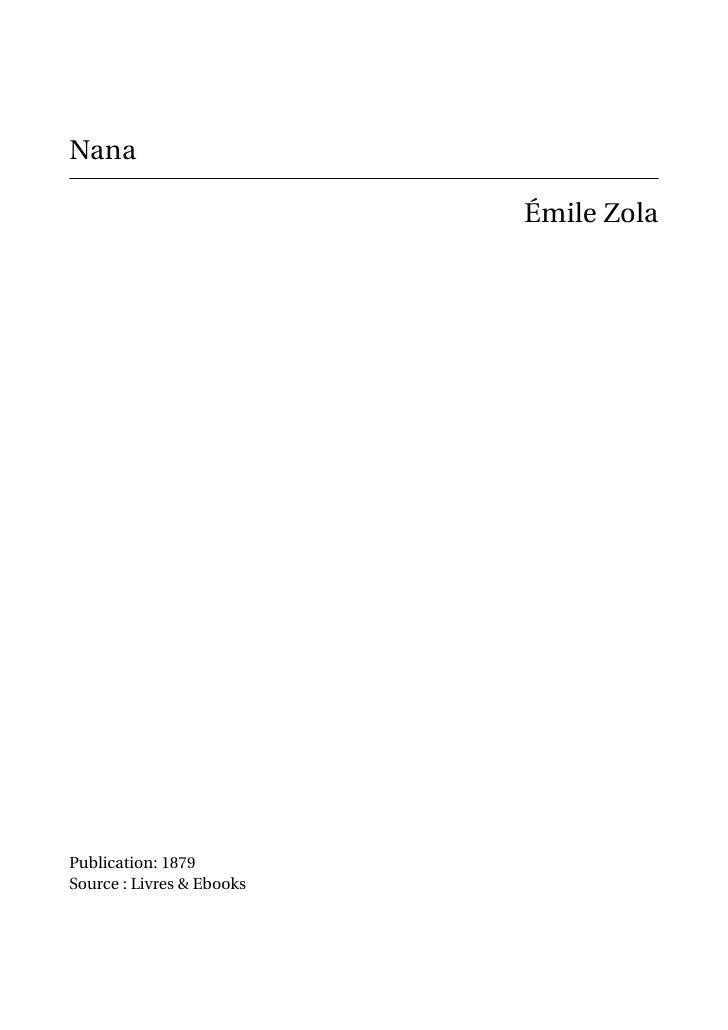 Nana                           Émile ZolaPublication: 1879Source : Livres & Ebooks
