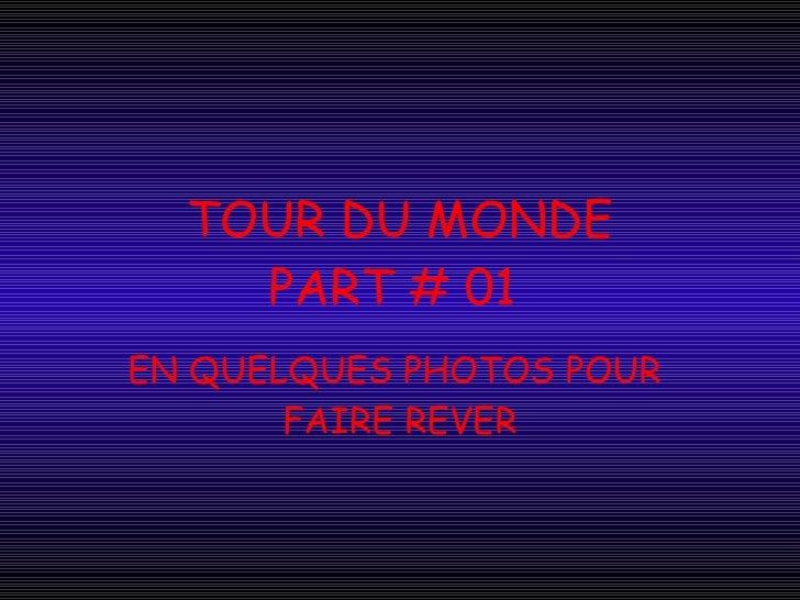TOUR DU MONDE PART # 01  EN QUELQUES PHOTOS POUR  FAIRE REVER