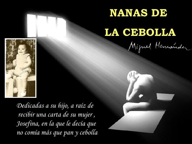 NANAS DE LA CEBOLLA Dedicadas a su hijo, a raíz de recibir una carta de su mujer ,  Josefina, en la que le decía que  no c...