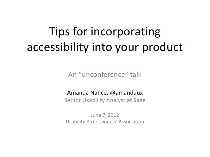 """Tips for incorporatingaccessibility into your product        An """"unconference"""" talk        Amanda Nance, @amandaux       S..."""