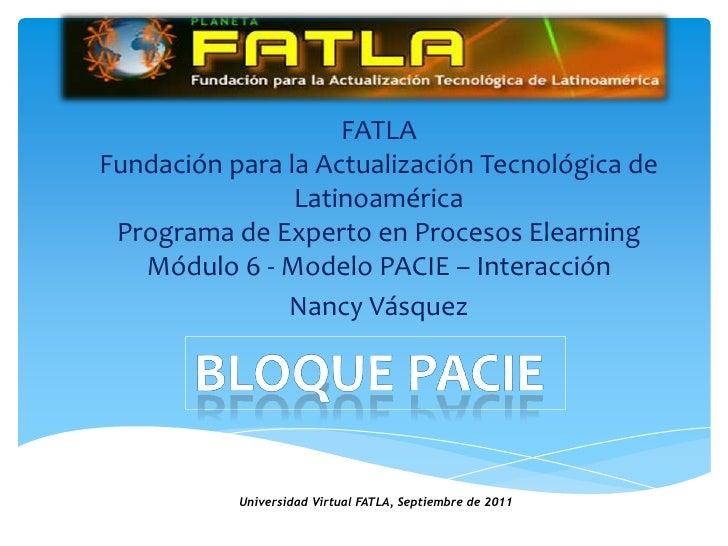 Bloque Pacie <br />FATLAFundación para la Actualización Tecnológica de LatinoaméricaPrograma de Experto en Procesos Elearn...