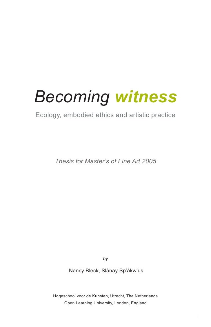 Becoming witness Ecology, embodied ethics and artistic practice           Thesis for Master's of Fine Art 2005            ...