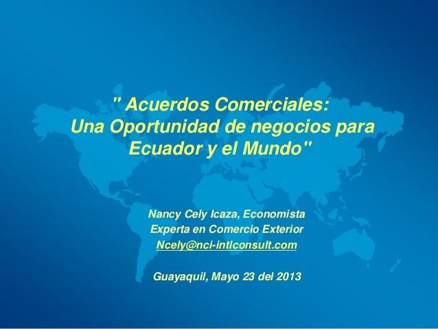 """"""" Acuerdos Comerciales:Una Oportunidad de negocios paraEcuador y el Mundo""""Nancy Cely Icaza, EconomistaExperta en Comercio ..."""