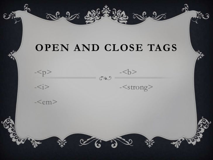 OPEN AND CLOSE TAGS-<p>       -<b>-<i>       -<strong>-<em>