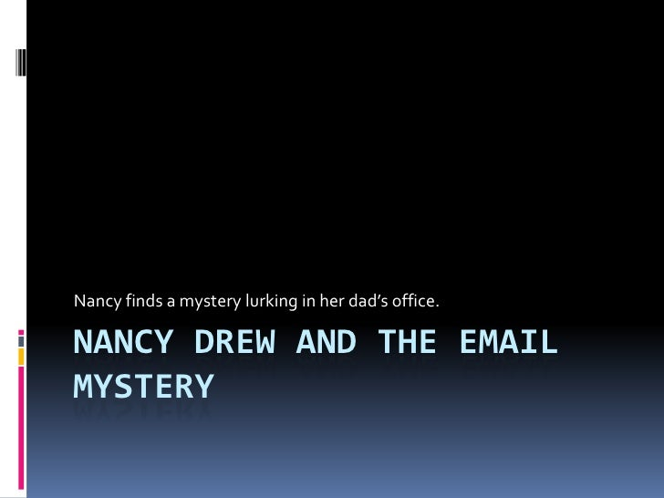 Nancy Drew and the Email Mystery<br />Nancy finds a mystery lurking in her dad's office.<br />