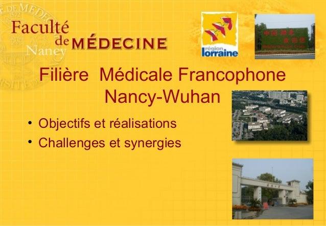 Filière Médicale Francophone  Nancy-Wuhan  • Objectifs et réalisations  • Challenges et synergies