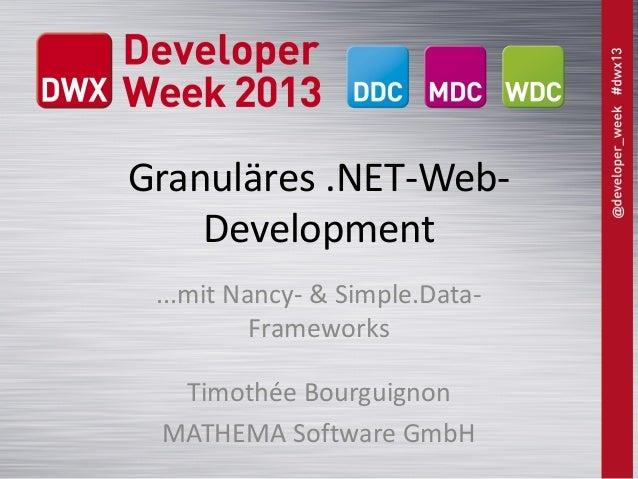Granuläres .NET-WebDevelopment ...mit Nancy- & Simple.DataFrameworks Timothée Bourguignon MATHEMA Software GmbH