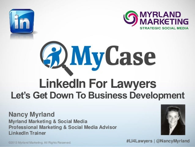 LinkedIn For Lawyers Let's Get Down To Business Development Nancy Myrland Myrland Marketing & Social Media Professional Ma...
