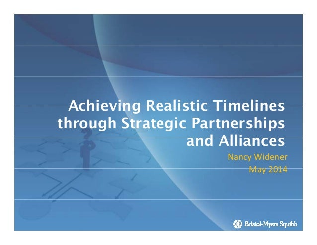 Achieving Realistic TimelinesAchieving Realistic Timelines through Strategic Partnerships and Alliancesand Alliances Nancy...