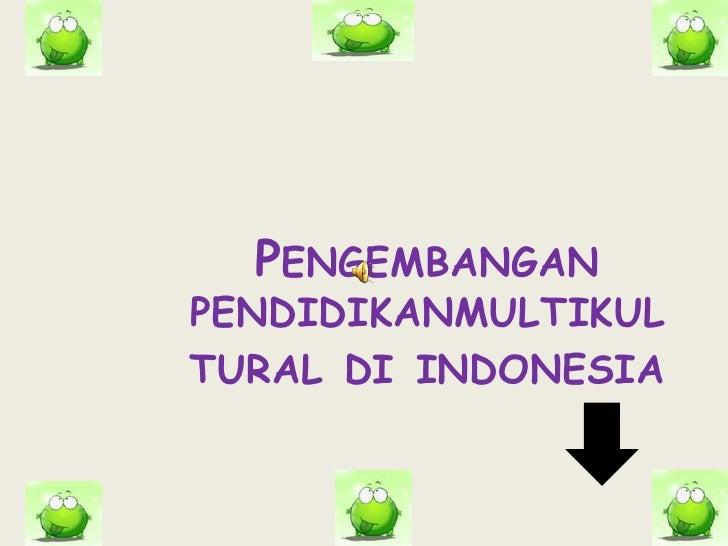 Pengembangan  pendidikanmultikultural di indonesia<br />
