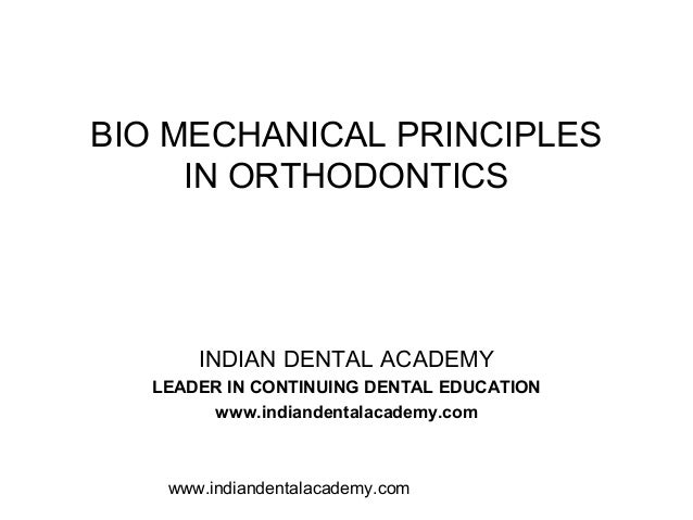 BIO MECHANICAL PRINCIPLES     IN ORTHODONTICS      INDIAN DENTAL ACADEMY  LEADER IN CONTINUING DENTAL EDUCATION       www....