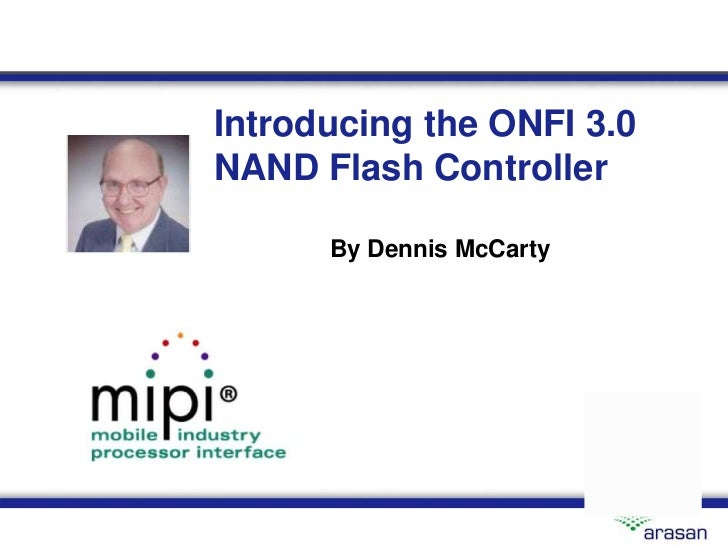 Introducing the ONFI 3.0NAND Flash Controller      By Dennis McCarty