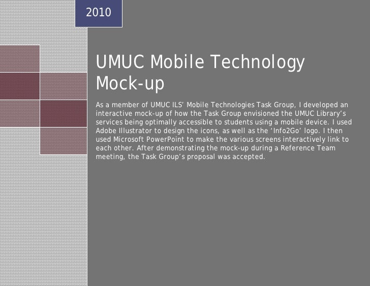 2010     UMUC Mobile Technology  Mock-up  As a member of UMUC ILS' Mobile Technologies Task Group, I developed an  interac...