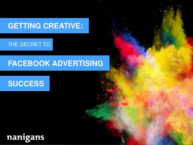 Advertising Automation Software GETTING CREATIVE: THE SECRET TO FACEBOOK ADVERTISING SUCCESS