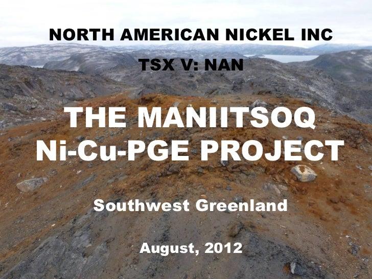 MANIITSOQ Ni-CuNICKEL INC NORTH AMERICAN PROJECT        TSX V: NAN  THE MANIITSOQNi-Cu-PGE PROJECT    Southwest Greenland ...