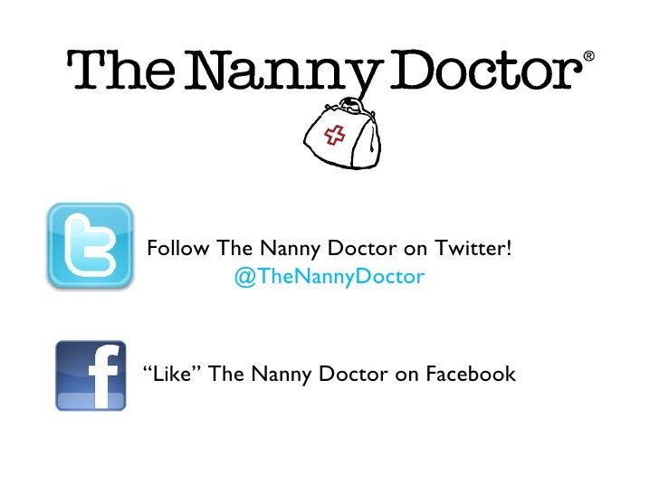 "Follow The Nanny Doctor on Twitter!        @TheNannyDoctor""Like"" The Nanny Doctor on Facebook"