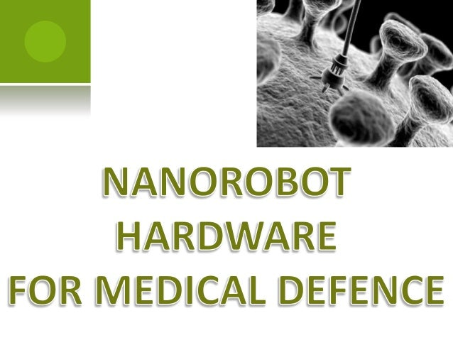  MEDICAL DEFENSE    WHY NANOROBOTS?    ARCHITECTURE    HARDWARE COMPONENTS    DISEASES THAT CAN BE PROGNOSED    NAN...