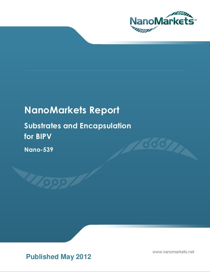 NanoMarkets ReportSubstrates and Encapsulationfor BIPVNano-539Published May 2012