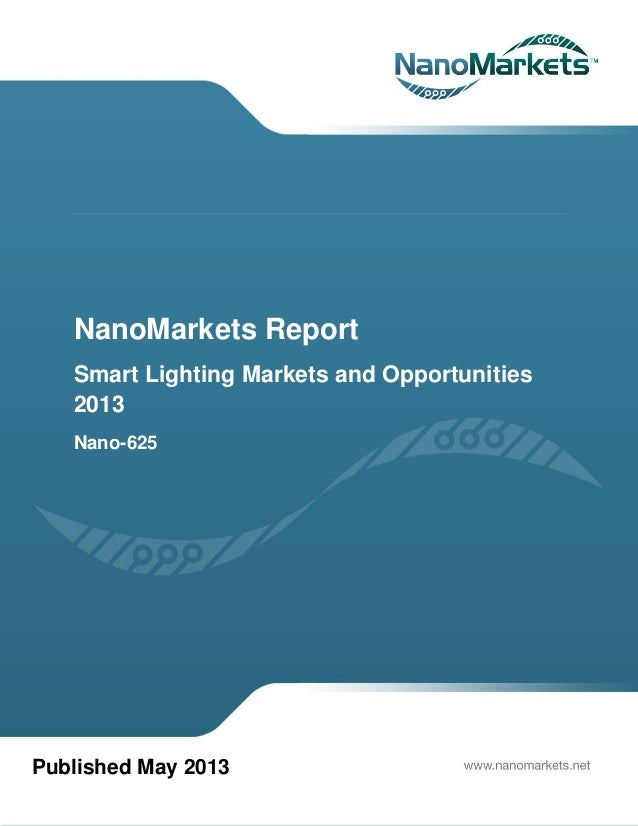 NanoMarkets ReportSmart Lighting Markets and Opportunities2013Nano-625Published May 2013
