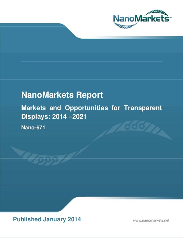NanoMarkets Report Markets and Opportunities for Transparent Displays: 2014 –2021 Nano-671  Published January 2014