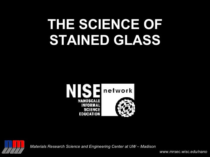 THE SCIENCE OF STAINED GLASS Materials Research Science and Engineering Center at UW – Madison www.mrsec.wisc.edu/nano