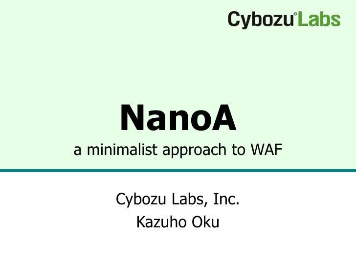 NanoA a minimalist approach to WAF Cybozu Labs, Inc. Kazuho Oku