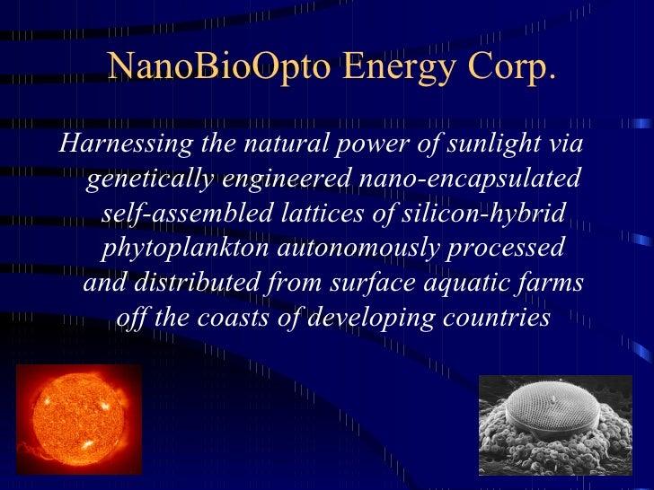 NanoBioOpto Energy Corp.Harnessing the natural power of sunlight via genetically engineered nano-encapsulated   self-assem...