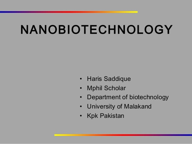 NANOBIOTECHNOLOGY  • • • • •  Haris Saddique Mphil Scholar Department of biotechnology University of Malakand Kpk Pakistan