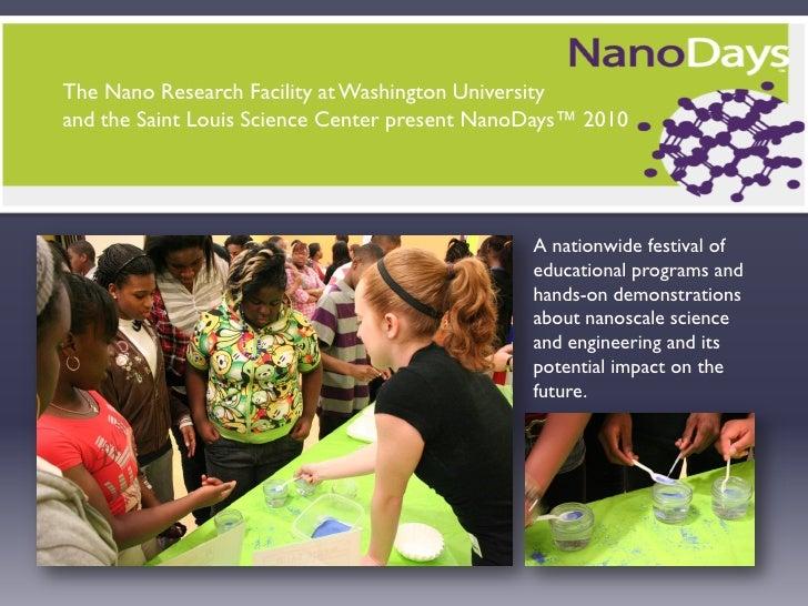 The Nano Research Facility at Washington University and the Saint Louis Science Center present NanoDays™ 2010             ...