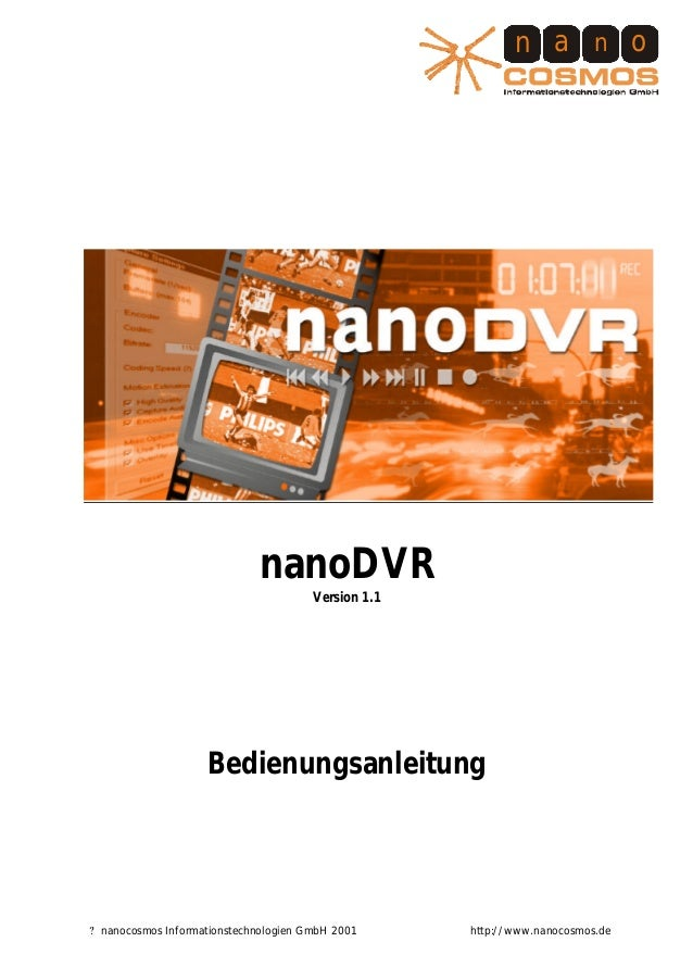 ? nanocosmos Informationstechnologien GmbH 2001 http://www.nanocosmos.de n a n o nanoDVR Version 1.1 Bedienungsanleitung