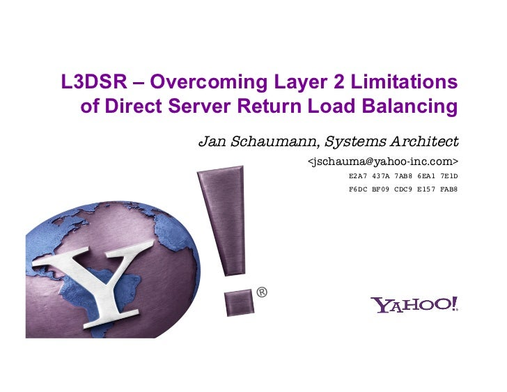 L3DSR – Overcoming Layer 2 Limitations  of Direct Server Return Load Balancing             Jan Schaumann, Systems Architec...