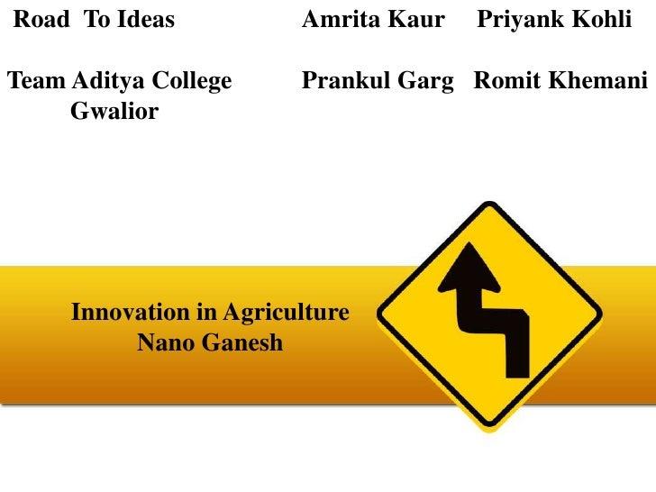Road  To Ideas<br />Team Aditya College<br />          Gwalior<br />Amrita KaurPriyankKohli<br />PrankulGargRomitKhemani<b...