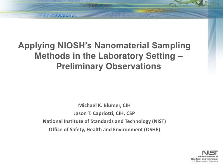 Applying NIOSH's Nanomaterial Sampling Methods in the Laboratory Setting – Preliminary Observations<br />Michael K. Blumer...