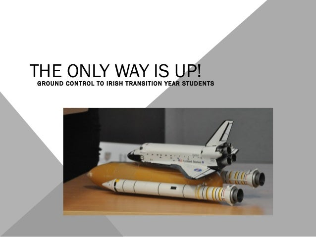 THE ONLY WAY IS UP!  GROUND CONTROL TO IRISH TRANSITION YEAR STUDENTS