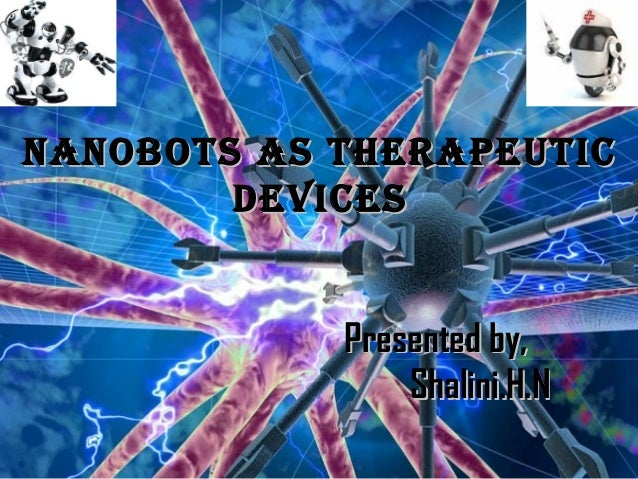 NaNobots as therapeuticNaNobots as therapeutic devicesdevices Presented by,Presented by, Shalini.H.NShalini.H.N
