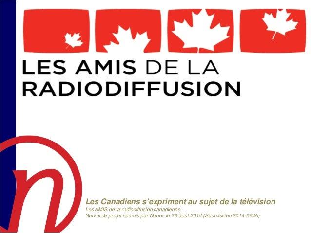 Les Canadiens s'expriment au sujet de la télévision Les AMIS de la radiodiffusion canadienne Survol de projet soumis par N...