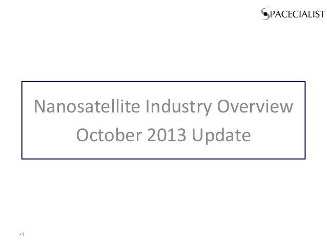 Nanosatellite Industry Overview October 2013 Update  •1