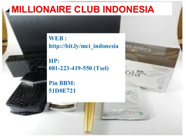 MILLIONAIRE CLUB INDONESIA WEB : http://bit.ly/mci_indonesia HP: 081-223-419-550 (Tsel) Pin BBM: 51D0E721