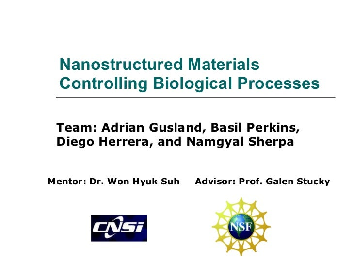 Nanostructured Materials Controlling Biological Processes Team: Adrian Gusland, Basil Perkins, Diego Herrera, and Namgyal ...