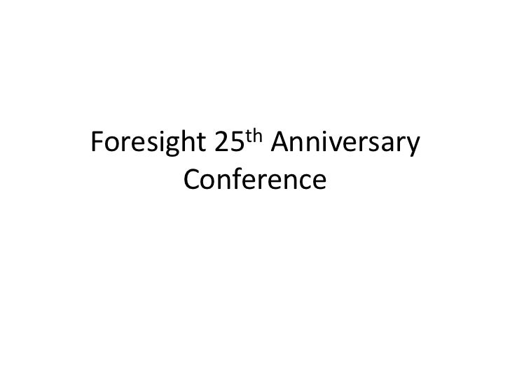 Foresight 25th Anniversary       Conference