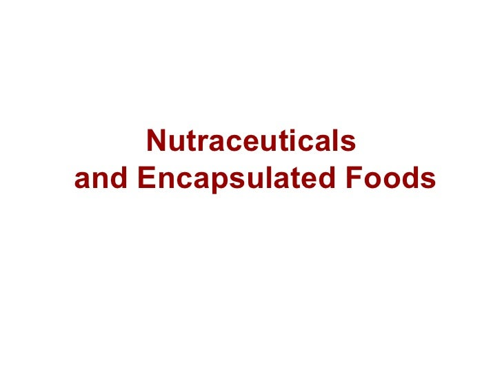 Nutraceuticals  and Encapsulated Foods